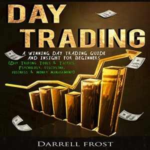 Day Trading: A Winning Day Trading Guide and Insight for Beginners Audiobook By Darrell Frost cover art