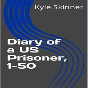 Diary of a US Prisoner, 1-50 Audiobook By Kyle Skinner cover art