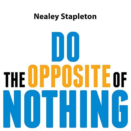 Do the Opposite of Nothing Audiobook By Nealey Stapleton cover art