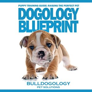 Dogology Blueprint Audiobook By Bulldogology Pet Solutions cover art