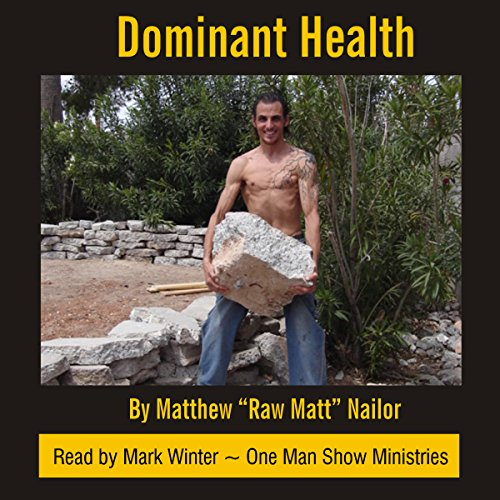"""Dominant Health: The Nutrition and Lifestyle Guide to Powerful, Optimum Health Audiobook By Matthew """"Raw Matt"""" Nailor cover art"""
