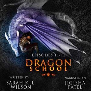 Dragon School: Episodes 11-15 Audiobook By Sarah K. L. Wilson cover art