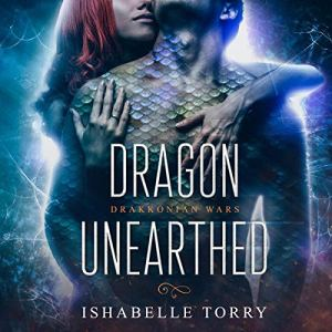Dragon Unearthed: A Dragon Shifter Sci-Fi Romance Audiobook By Ishabelle Torry cover art