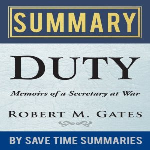 'Duty: Memoirs of a Secretary at War' by Robert M. Gates - Summary, Review & Analysis Audiobook By Save Time Summaries cover art
