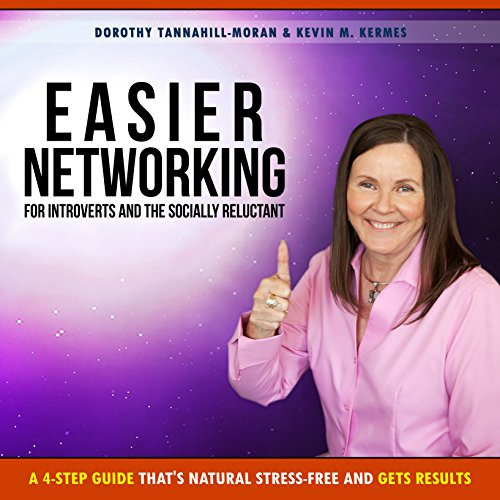 Easier Networking for the Introvert and Socially Reluctant Audiobook By Dorothy Tannahill-Moran, Kevin Kermes cover art