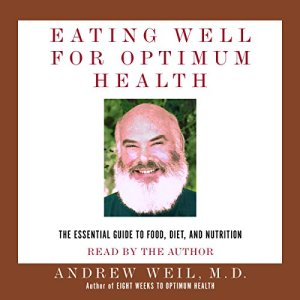 Eating Well for Optimum Health Audiobook By Andrew Weil M.D. cover art