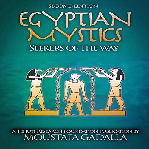 Egyptian Mystics: Seekers of the Way Audiobook By Moustafa Gadalla cover art