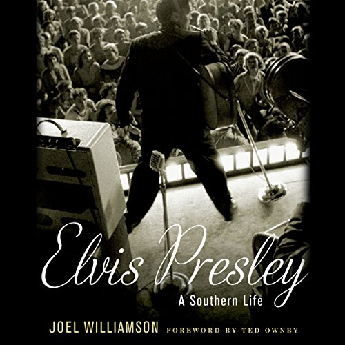 Elvis Presley: A Southern Life Audiobook By Joel Williamson cover art