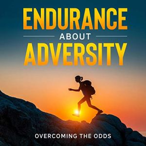 Endurance About Adversity: Overcoming the Odds Audiobook By Daniel Schutz cover art