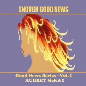 Enough Good News Audiobook By Audrey McKay cover art