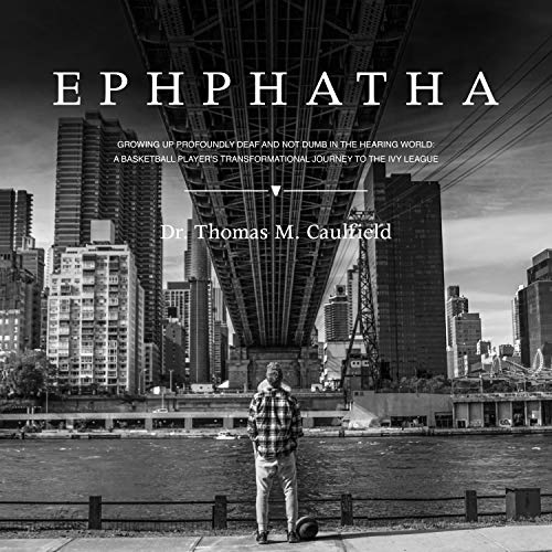 Ephphatha: Growing Up Profoundly Deaf and Not Dumb in the Hearing World: A Basketball Player's Transformational Journey to the Ivy League Audiobook By Dr. Thomas M. Caulfield cover art