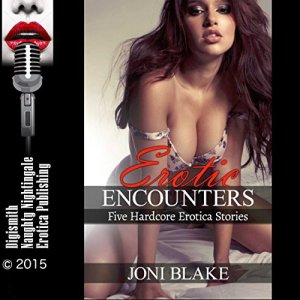 Erotic Encounters: Five Hardcore Erotica Stories Audiobook By Joni Blake cover art