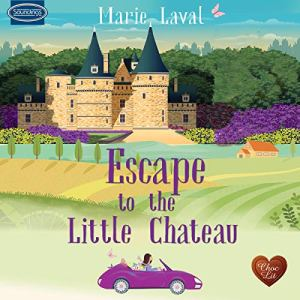 Escape to the Little Chateau Audiobook By Marie Laval cover art
