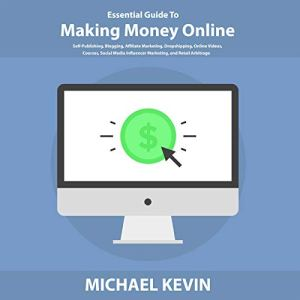 Essential Guide to Making Money Online Audiobook By Michael Kevin cover art