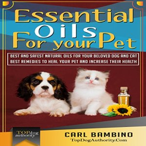 Essential Oils for Your Pet Audiobook By Carl Bambino, Top Dog Authority cover art