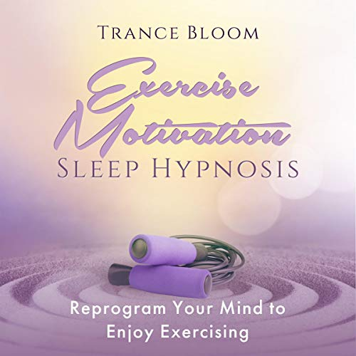 Exercise Motivation Sleep Hypnosis Audiobook By Trance Bloom cover art
