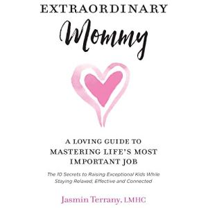 Extraordinary Mommy: A Loving Guide to Mastering Life's Most Important Job Audiobook By Jasmin Terrany LMHC cover art