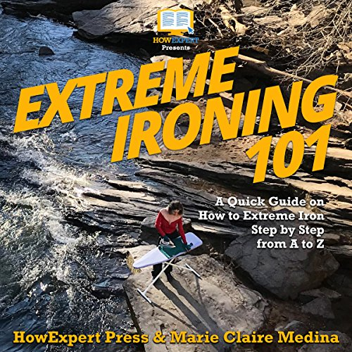 Extreme Ironing 101 Audiobook By HowExpert Press, Marie Claire Medina cover art