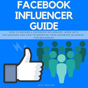 Facebook Influencer Guide Audiobook By Jeff Abston cover art