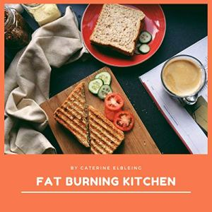 Fat Burning Kitchen Audiobook By Catherine Ebeling, Mike Geary cover art