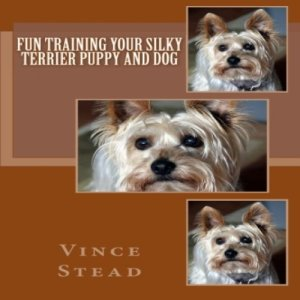 Fun Training Your Silky Terrier Puppy and Dog Audiobook By Vince Stead cover art