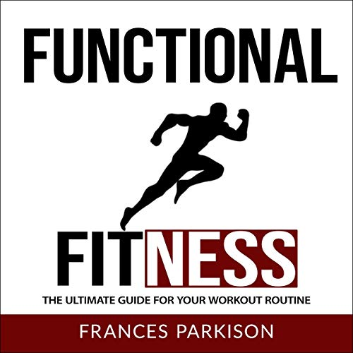 Functional Fitness: The Ultimate Guide for Your Workout Routine Audiobook By Frances Parkison cover art