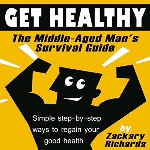 Get Healthy: The Middle-Aged Man's Survival Guide Audiobook By Zackary Richards cover art