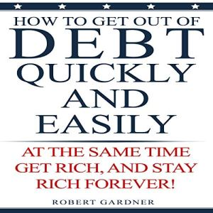 Get Out of Debt Quickly and Easily Audiobook By Robert Gardner cover art