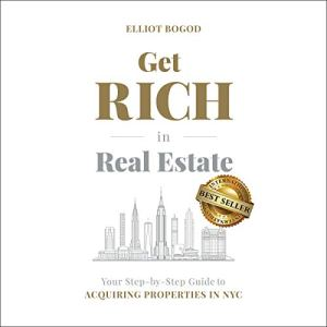 Get Rich in Real Estate: Your Step-by-Step Guide to Acquiring Properties in NYC Audiobook By Elliot Bogod cover art