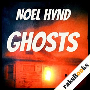 Ghosts: The Ghost Stories Of Noel Hynd, Book 1 Audiobook By Noel Hynd cover art