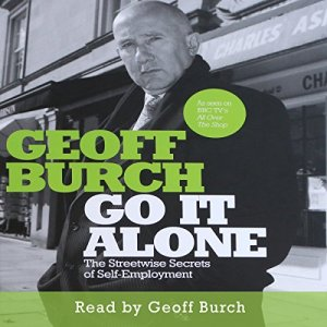 Go It Alone: The Streetwise Secrets of Self Employment Audiobook By Geoff Burch cover art