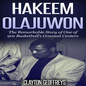 Hakeem Olajuwon: The Remarkable Story of One of 90s Basketball's Greatest Centers Audiobook By Clayton Geoffreys cover art