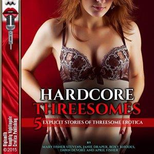 Hardcore Threesomes Audiobook By Mary Fisher Stevens, Janie Draper, Roxy Rhodes, Dawn Devore, April Fisher cover art