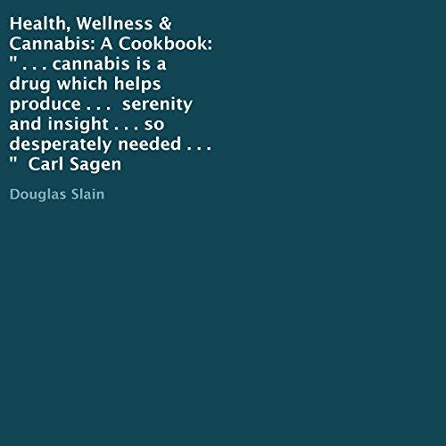 Health, Wellness, & Cannabis: A Cookbook Audiobook By Douglas Slain cover art
