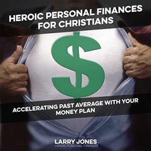 Heroic Personal Finances for Christians Audiobook By Larry W. Jones cover art