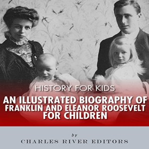 History for Kids: An Illustrated Biography of Franklin and Eleanor Roosevelt for Children Audiobook By Charles River Editors cover art
