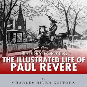 History for Kids: The Illustrated Life of Paul Revere Audiobook By Charles River Editors cover art
