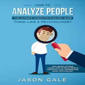 How to Analyze People: The Ultimate Human Psychology Guide Audiobook By Jason Gale cover art
