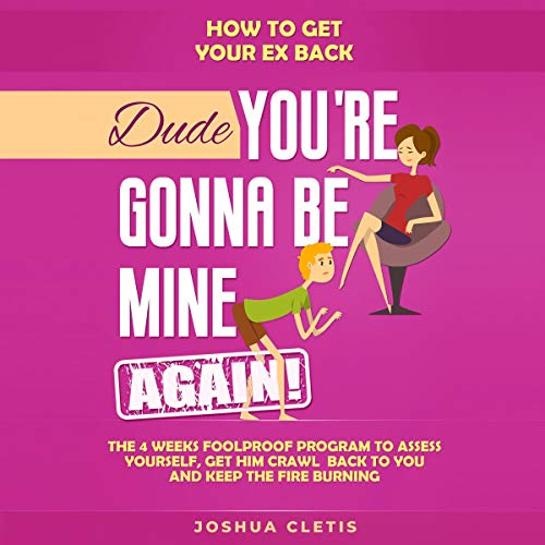 How to Get Your Ex Back: Dude You're Gonna Be Mine AGAIN! Audiobook By Joshua Cletis cover art