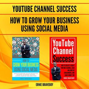 How to Grow Your Business Using Social Media & YouTube Channel Success Audiobook By Ernie Braveboy cover art