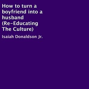 How to Turn a Boyfriend into a Husband Audiobook By Isaiah Donaldson Jr. cover art