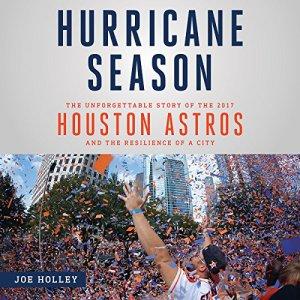 Hurricane Season: The Unforgettable Story of the 2017 Houston Astros and the Resilience of a City Audiobook By Joe Holley cover art