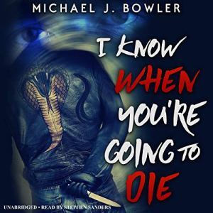 I Know When You're Going to Die Audiobook By Michael J. Bowler cover art
