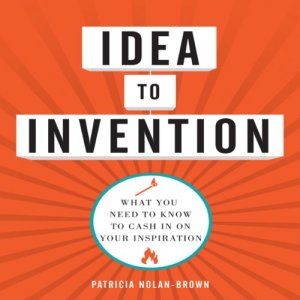 Idea to Invention Audiobook By Patricia Nolan-Brown cover art