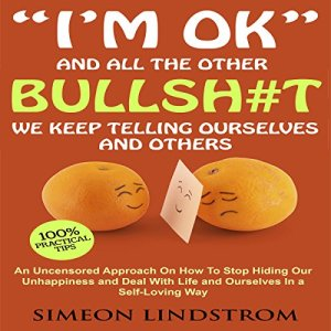 """I'm OK"" and All the Other Bullsh#t We Keep Telling Ourselves and Others Audiobook By Simeon Lindstrom cover art"