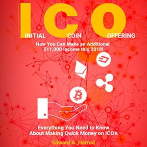 Initial Coin Offering (ICO): How You Can Make an Additional $11,000 Income This 2018! Audiobook By Edward A. Harrod cover art