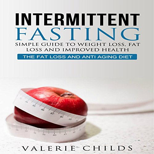 Intermittent Fasting: Simple Guide to Weight Loss, Fat Loss, and Improved Health Audiobook By Valerie Childs cover art