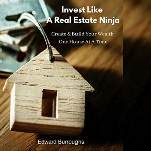 Invest like a Real Estate Ninja Audiobook By Edward Burroughs cover art