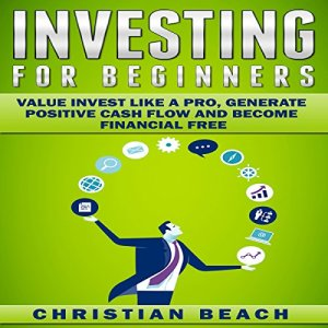Investing for Beginners: Value Invest Like a Pro, Generate Positive Cash Flow and Become Financial Free Audiobook By Christian Beach cover art