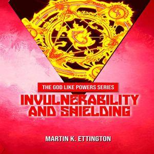 Invulnerability and Shielding Audiobook By Martin K. Ettington cover art